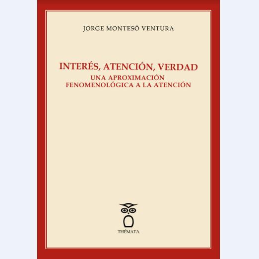 Interés, atención, verdad. Una aproximación fenomenológica a la atención Book Cover